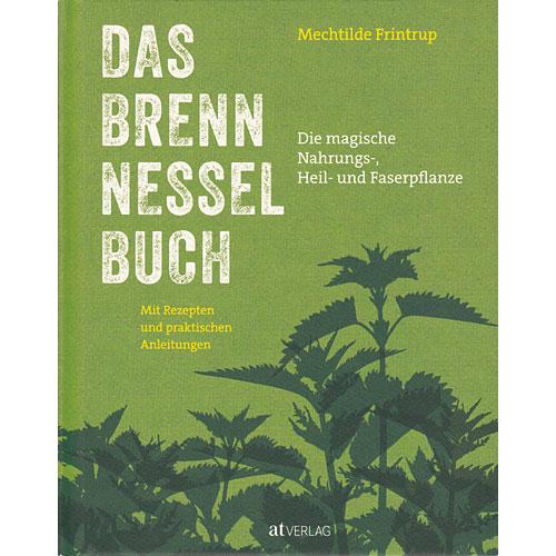 Das Brennnessel-Buch: Die magische Nahrungs-, Heil- und Faserpflanze